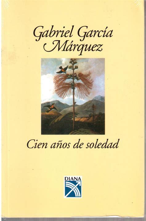 imagenes literarias de cien años de soledad rese 241 a cien a 241 os de soledad gabriel garc 237 a m 225 rquez