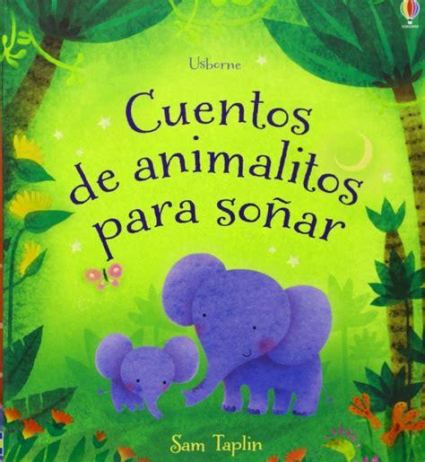 cuentos clasicos para soar 8427200501 cuentos de animalitos para soar diecisiete cuentos muy breves para leer a los pequeines antes