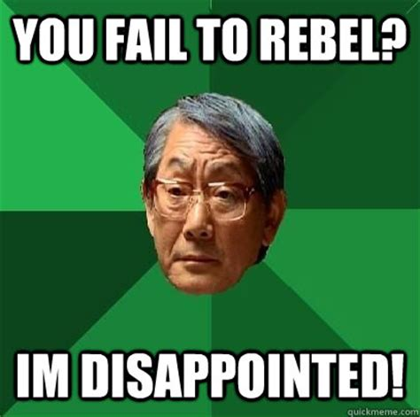 Rebel Meme - you fail to rebel im disappointed high expectations