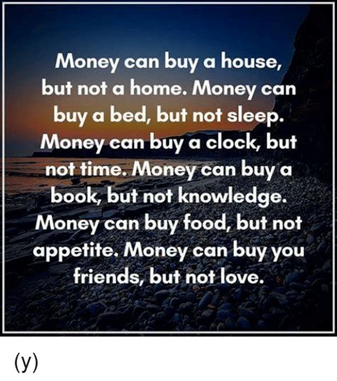 Money Can Buy A House But Not A Home Money Can Buy A Bed