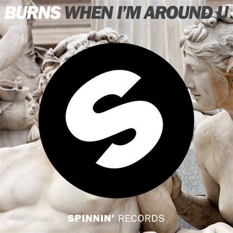 burns when i m around u original mix