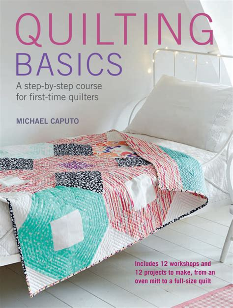 Quilting Basics by The Evolution Of A Craft Book By Michael Caputo And A