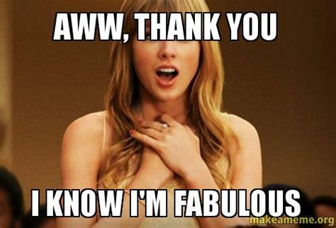 aww thank you i know i m fabulous
