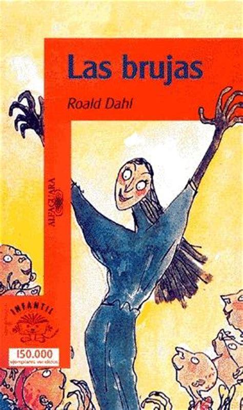 libro las brujas resumen del libro las brujas de roald dahl