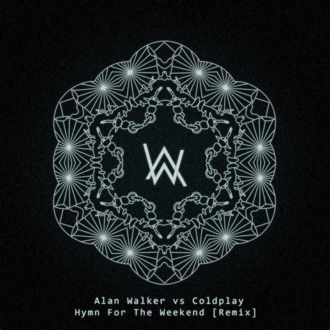alan walker coldplay coldplay s hymn for the weekend remixed by alan walker