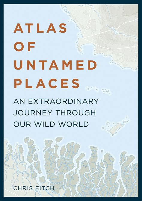 atlas of untamed places fitch 9781781316771 murdoch books