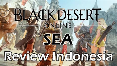 black desert online indonesia black desert online sea review indonesia apa yang perlu