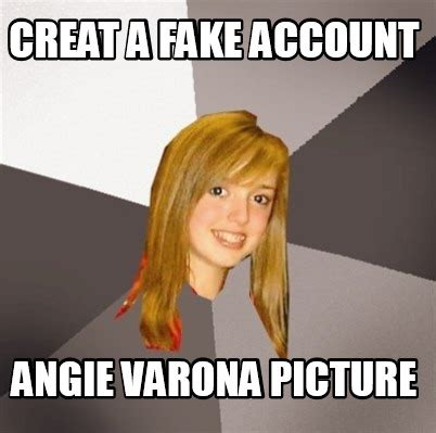 Angie Meme - meme creator creat a fake account angie varona picture