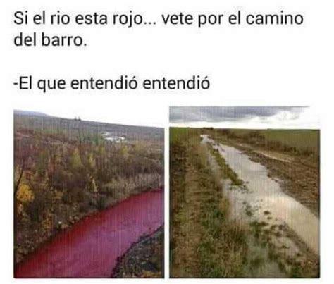 por el camino de dopl3r com si el rio esta rojo vete por el camino del barro el que entendi 243 entendi 243