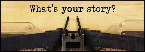 Whats Your Story by Your Story Or Your Story Will You