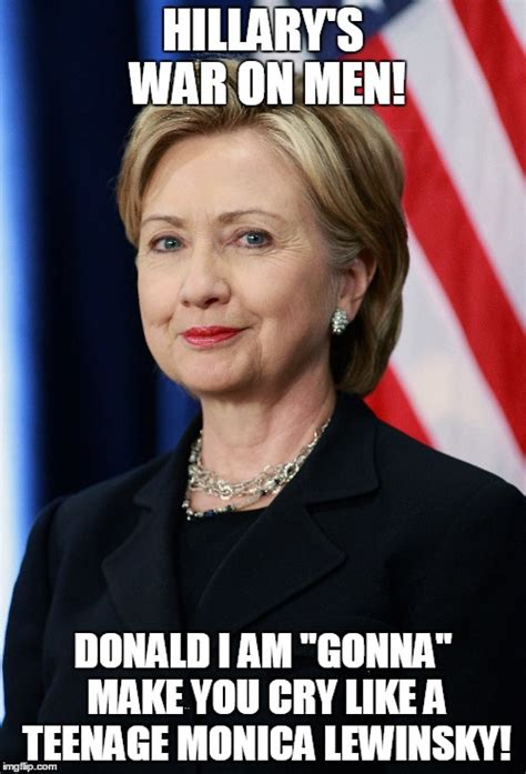 Monica Meme - hillary s war on men imgflip