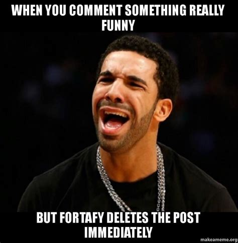 Comment Meme - when you comment something really funny but fortafy