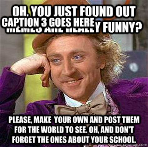 Really Funny Memes - oh you just found out memes are really funny please