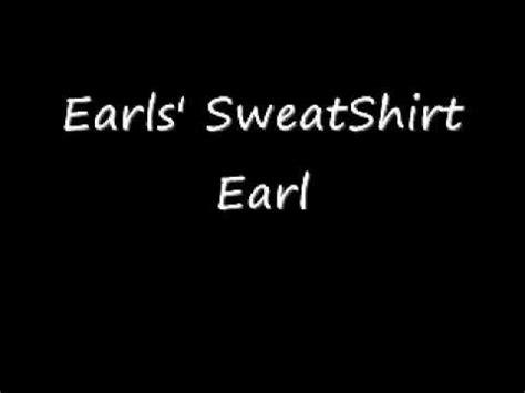 s day lyrics earle earls sweatshirt earl lyrics