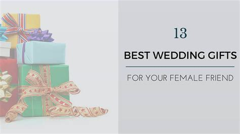 Wedding Gift Ideas For Best Female Friend:13 Unique Ideas