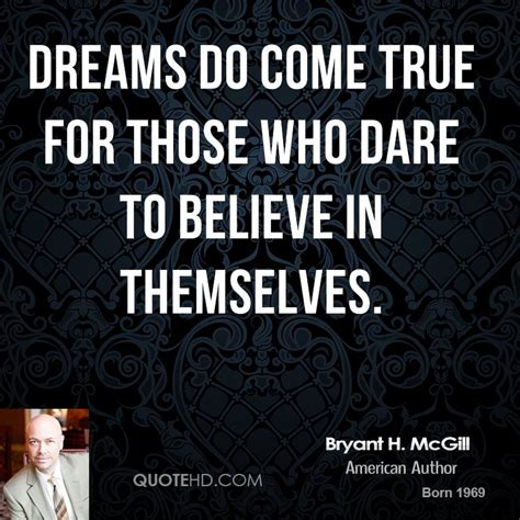 believe it to see it dreams do come true books bryant h mcgill quotes quotesgram