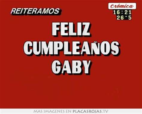 imagenes feliz cumpleaños gaby feliz cumplea 241 os gaby placas rojas tv