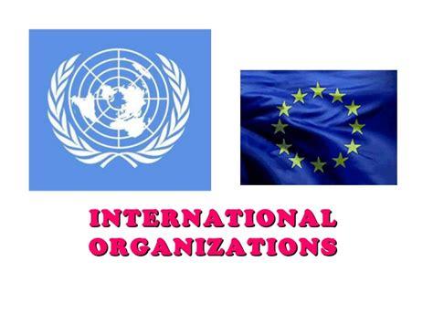 Why International Organization international organizations