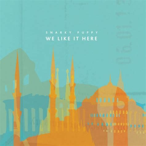 snarky puppy we like it here snarky puppy we like it here reviews album of the year
