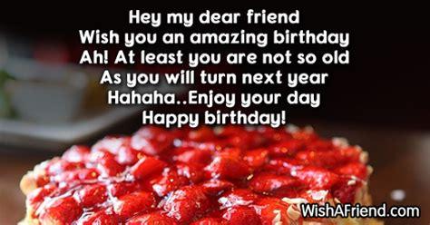 Wish You Happy Birthday My Dear Friend Hey My Dear Friend Wish You Funny Birthday Saying