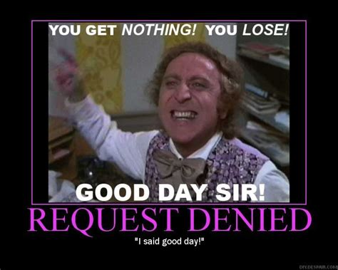 Denied Meme - willy wonka and the chocolate factory quotes quotesgram