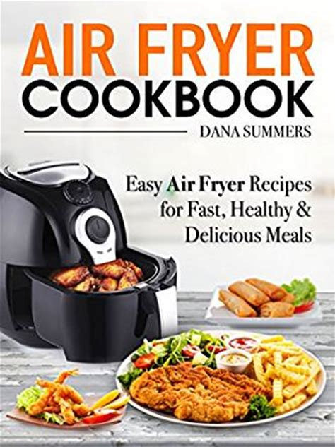 air fryer cookbook 550 air fryer recipes for delicious and healthy meals books air fryer cookbook easy air fryer recipes for fast
