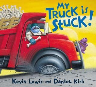 stuck picture book my truck is stuck by kevin lewis reviews discussion