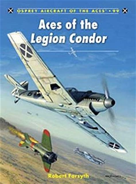 legion condor history of aces of the legion condor military history book ace99 by osprey publishing ace99