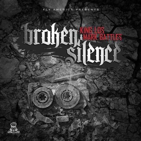 broken silence king los battles broken silence mixtape