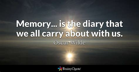 memory quotes memory is the diary that we all carry about with us