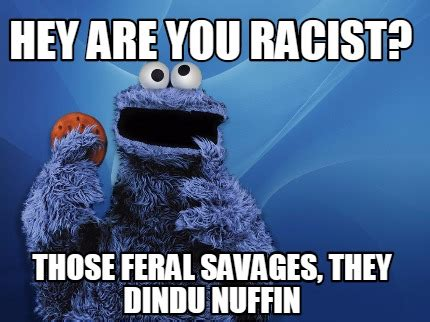 Memes What Are They - meme creator hey are you racist those feral savages