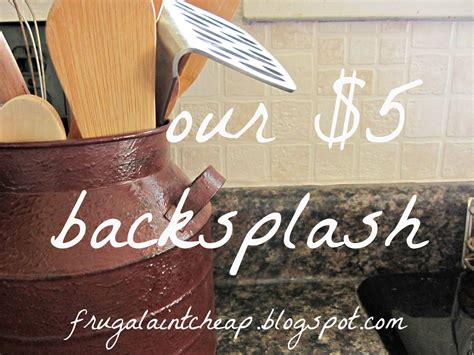 Cheap Kitchen Backsplash Ideas Frugal Ain T Cheap Kitchen Backsplash Great For Renters