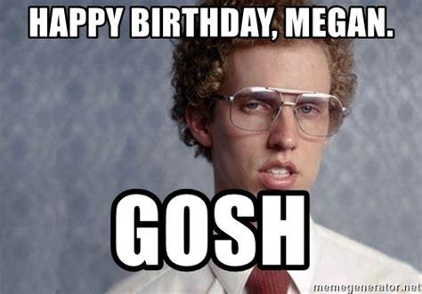 Megan Meme - happy birthday megan gosh napoleon dynamite meme