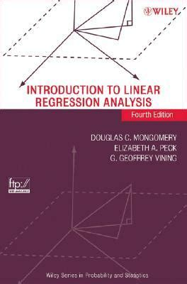 Introduction To Linear Regression Analysis introduction to linear regression analysis by douglas c