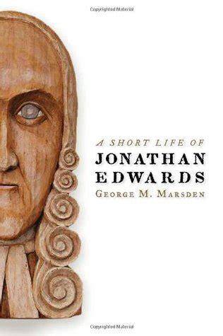 the jonathan edwards encyclopedia books a of jonathan edwards by george m marsden