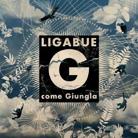 testo canzone ligabue ligabue lancia il nuovo singolo quot g come giungla quot e