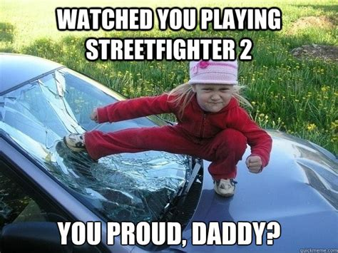 Street Fighter Meme - watched you playing streetfighter 2 you proud daddy