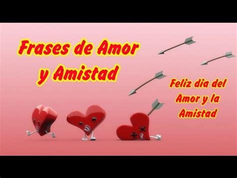 yotube mensajes de amor y amistad frases de amor y amistad feliz dia del amor y la amistad