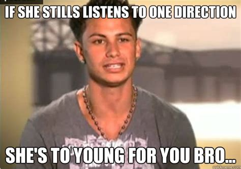 Pauly D Meme - if she stills listens to one direction she s to young for