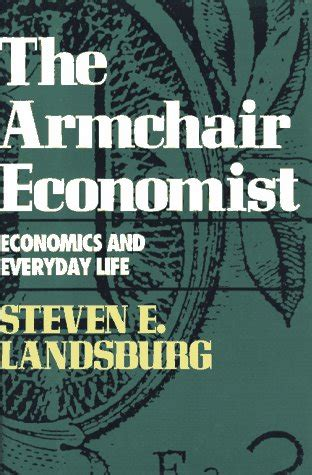 steven landsburg the armchair economist libro the armchair economist economics and everyday life