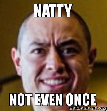 natty not even once make a meme