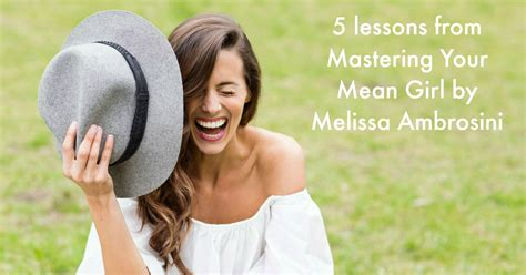 mastering mean 5 lessons from mastering your mean girl by melissa ambrosini