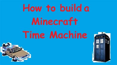 time to build how to build a time machine in minecraft youtube