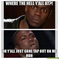 Tapout Meme - where the hell y all at oh y all just gone tap out on me
