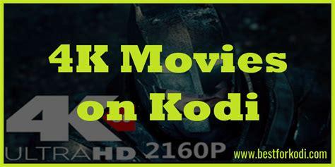 best 4k movies best kodi addons for 4k movies best for kodi
