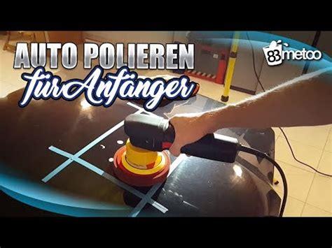 Autolackaffen Polieren by Anleitung Polieren Mit Der Rotationspoliermaschine Flex