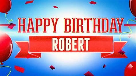 imagenes de happy birthday robert happy birthday robert youtube