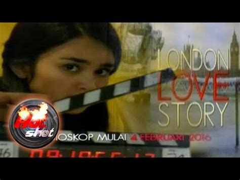 watch film london love story jelang penayangan film london love story hot shot 03