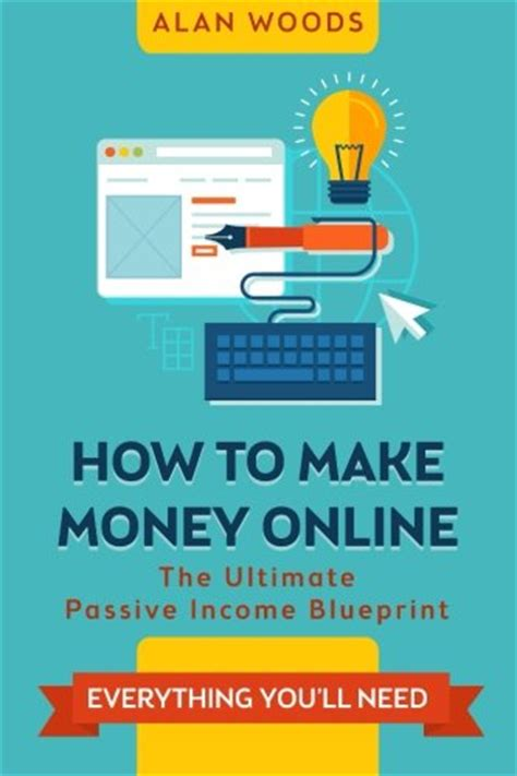 How To Make Money Online Passively - how to make money online the ultimate passive income blueprint alan woods shopswell