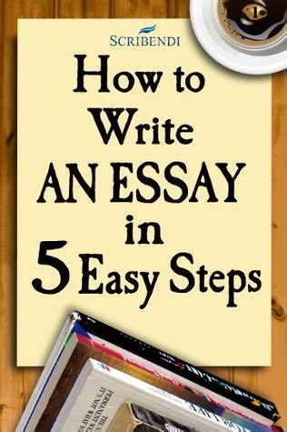 5 Steps Of Writing An Essay by How To Write An Essay In Five Easy Steps By Scribendi Reviews Discussion Bookclubs Lists